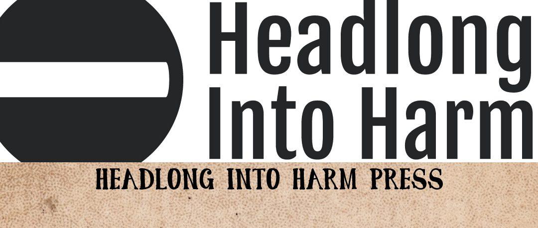 Headlong Into Harm Press