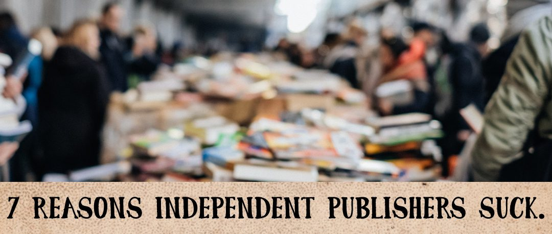 7 Reasons Independent Publishers Suck