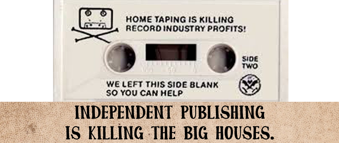 Independent Publishing is Killing the Big Houses