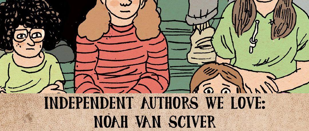 Independent Authors We Love: Noah Van Sciver