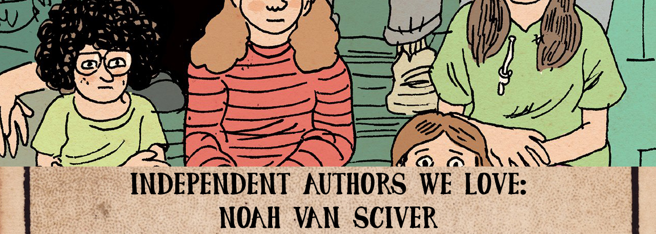 Independent Authors we Love - Noah Van Sciver